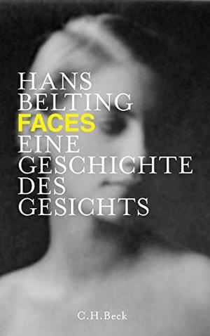 Hans Belting. Faces - Eine Geschichte des Gesichts. C.H.Beck, 2014.