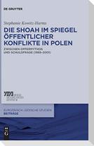 Die Shoah im Spiegel öffentlicher Konflikte in Polen