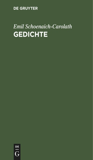 Schoenaich-Carolath, Emil. Gedichte. De Gruyter, 1911.