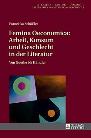 Franziska Schößler. Femina Oeconomica: Arbeit, Konsum und Geschlecht in der Literatur - Von Goethe bis Händler. Peter Lang GmbH, Internationaler Verlag der Wissenschaften, 2017.