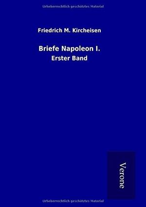Kircheisen, Friedrich M.. Briefe Napoleon I. - Ers