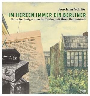 Schlör, Joachim. Im Herzen immer ein Berliner - J