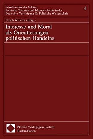 Willems, Ulrich (Hrsg.). Interesse und Moral als Orientierung politischen Handelns. Nomos Verlagsges.MBH + Co, 2003.