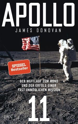 James Donovan / Hainer Kober. Apollo 11 - Der Wettlauf zum Mond und der Erfolg einer fast unmöglichen Mission - Mit zahlreichen farbigen Abbildungen. DVA, 2019.