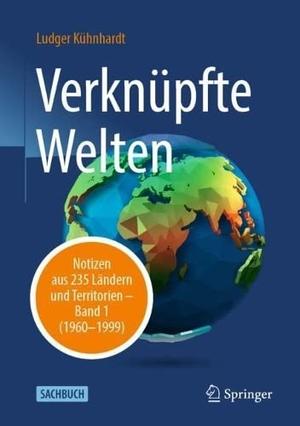 Kühnhardt, Ludger. Verknüpfte Welten - Notizen aus 235 Ländern und Territorien - Band 1 (1960-1999). Springer-Verlag GmbH, 2021.