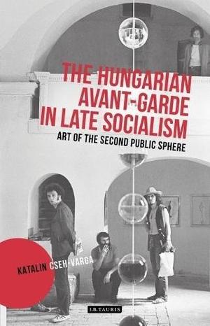 Cseh-Varga, Katalin. The Hungarian Avant-Garde in