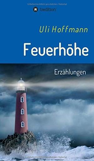 Hoffmann, Uli. Feuerhöhe - Erzählungen. treditio