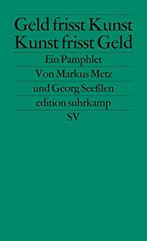 Markus Metz / Georg Seeßlen. Geld frisst Kunst – Kunst frisst Geld - Ein Pamphlet. Suhrkamp, 2014.