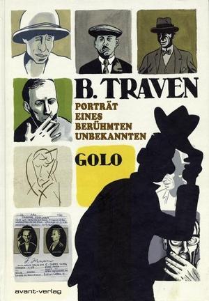 Golo / Kai Wilksen / Johann Ulrich. B. Traven - Porträt eines berühmten Unbekannten. avant-verlag GmbH, 2011.