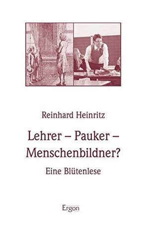 Heinritz, Reinhard. Lehrer - Pauker - Menschenbild
