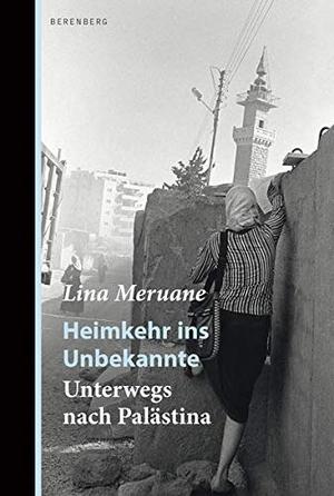 Lina Meruane / Susanne Lange. Heimkehr ins Unbekannte - Unterwegs nach Palästina. Berenberg Verlag GmbH, 2020.