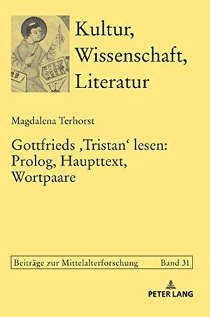 Magdalena Terhorst. Gottfrieds ‹Tristan› lesen: Prolog, Haupttext, Wortpaare. Peter Lang GmbH, Internationaler Verlag der Wissenschaften, 2018.