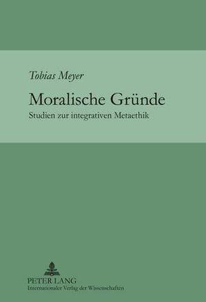Meyer, Tobias. Moralische Gründe - Studien zur in