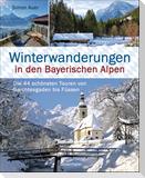 Winterwanderungen in den Bayerischen Alpen. Die 44 schönsten Touren zu durchgehend geöffneten Hütten und über 35 weitere Wanderziele in Kürze