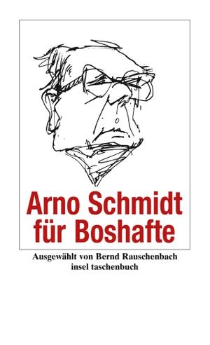 Arno Schmidt / Bernd Rauschenbach. Arno Schmidt für Boshafte. Insel Verlag, 2007.