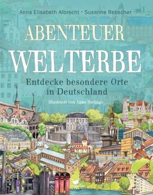 Albrecht, Anna Elisabeth / Susanne Rebscher. Abenteuer Welterbe - Entdecke besondere Orte in Deutschland. Magellan GmbH, 2021.