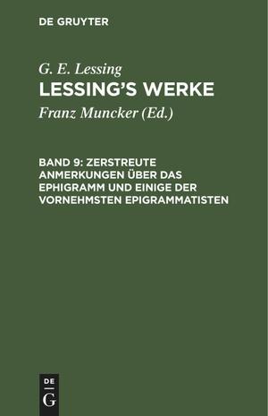 Lessing, G. E.. Zerstreute Anmerkungen über das Ephigramm und einige der vornehmsten Epigrammatisten - LWA-B, Band 9. De Gruyter, 1771.