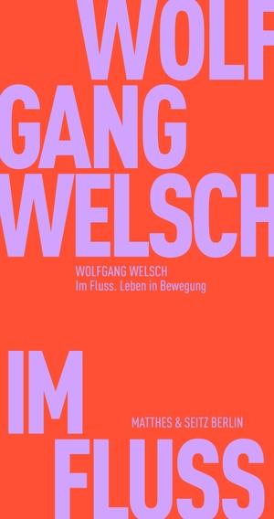 Welsch, Wolfgang. Im Fluss - Leben in Bewegung. Ma