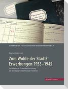 Zum Wohle der Stadt? Erwerbungen 1933 - 1945