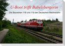 U-Boot trifft Babelsbergerin. Die Baureihen 118 und 119 der Deutschen Reichsbahn (Wandkalender 2022 DIN A3 quer)