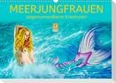 Meerjungfrauen - sagenumwobene Kreaturen (Wandkalender 2022 DIN A3 quer)
