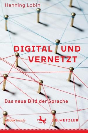 Henning Lobin. Digital und vernetzt - Das neue Bild der Sprache. J.B. Metzler, Part of Springer Nature - Springer-Verlag GmbH, 2018.