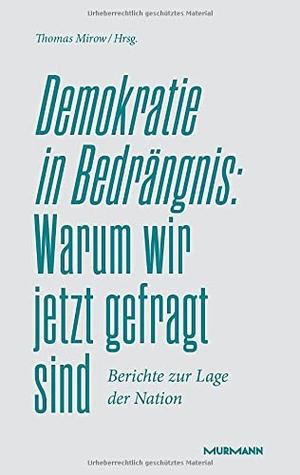Mirow, Thomas (Hrsg.). Demokratie in Bedrängnis: Warum wir jetzt gefragt sind - Berichte zur Lage der Nation. Murmann Publishers, 2021.