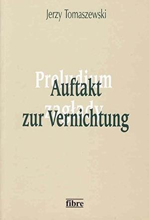 Jerzy Tomaszewski / Victoria Pollmann. Auftakt zur Vernichtung - Die Vertreibung polnischer Juden aus Deutschland im Jahre 1938. fibre, 2002.