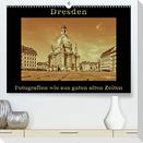 Dresden - Fotografien wie aus guten alten Zeiten (Premium, hochwertiger DIN A2 Wandkalender 2022, Kunstdruck in Hochglanz)