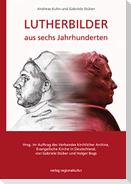 Lutherbilder aus sechs Jahrhunderten