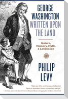 George Washington Written Upon the Land: Nature, Memory, Myth, and Landscape