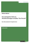 """Das strategische Feld von Machtbeziehungen in Kafkas """"Der Proceß"""""""