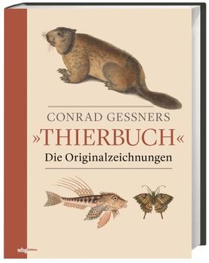 Florike Egmond /  Gisella M. Vorderobermeier. Conrad Gessners Thierbuch - Die Originalzeichnungen. wbg Edition, 2018.