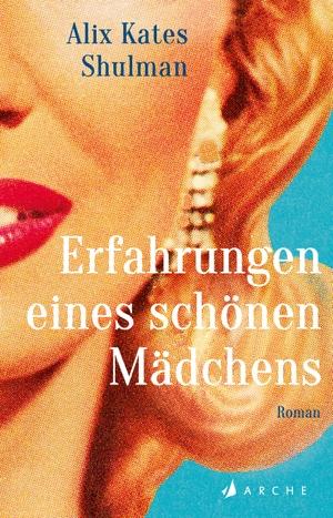 Shulman, Alix Kates / Sabine Kray. Erfahrungen eines schönen Mädchens. Arche Literatur Verlag AG, 2021.