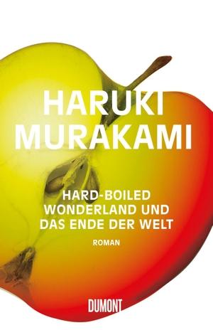 Haruki Murakami / Annelie Ortmanns. Hard-boiled Wonderland und Das Ende der Welt - Roman. DuMont Buchverlag, 2017.