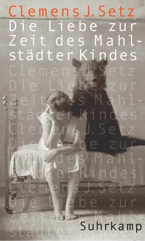 Clemens J. Setz. Die Liebe zur Zeit des Mahlstädter Kindes - Erzählungen. Suhrkamp, 2011.