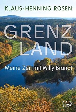 Klaus-Henning Rosen. Grenzland - Meine Zeit mit Willy Brandt. Dietz, J H, 2017.
