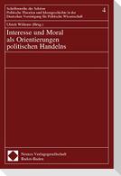 Interesse und Moral als Orientierung politischen Handelns