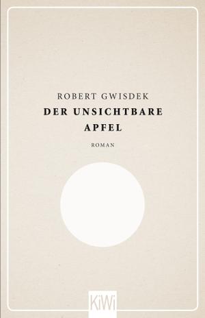 Robert Gwisdek. Der unsichtbare Apfel - Roman. Kiepenheuer & Witsch, 2014.