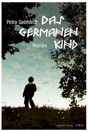 Gebhardt, Petra. Das Germanenkind. Schardt Verlag,