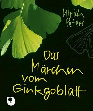 Peters, Ulrich. Das Märchen vom Ginkgoblatt. Eschbach Verlag Am, 2020.