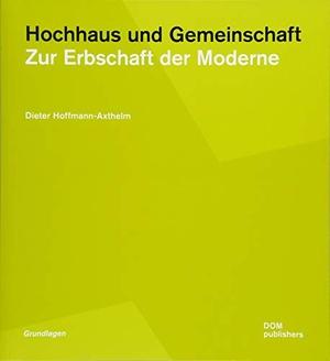 Dieter Hoffmann-Axthelm. Hochhaus und Gemeinschaft - Zur Erbschaft der Moderne. DOM publishers, 2018.