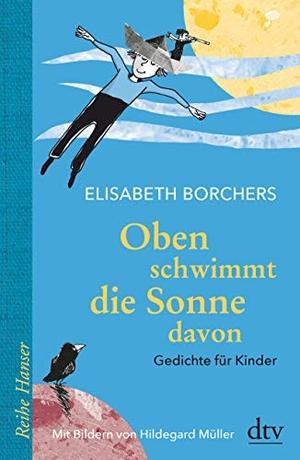 Elisabeth Borchers / Hildegard Müller / Ursula Remmers / Ursula Warmbold. Oben schwimmt die Sonne davon - Gedichte für Kinder. dtv Verlagsgesellschaft, 2019.