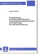 Die Behandlung qualitativer Datenstrukturen in quantitativen Analysemethoden durch das Prinzip der optimalen Skalierung