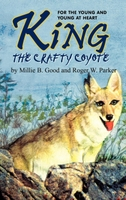 King-The Crafty Coyote: For the Young and Young at Heart