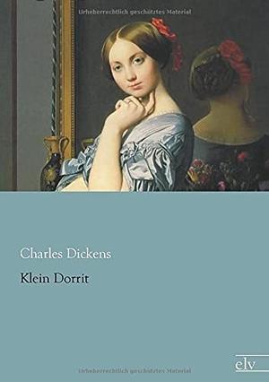 Dickens, Charles. Klein Dorrit. Europäischer Literaturverlag, 2015.