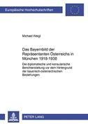 Das Bayernbild der Repräsentanten Österreichs in München 1918-1938