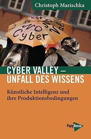 Marischka Christoph. Cyber Valley – Unfall des Wissens - Künstliche Intelligenz und ihre Produktionsbedingungen – Am Beispiel Tübingen. PapyRossa Verlag, 2019.