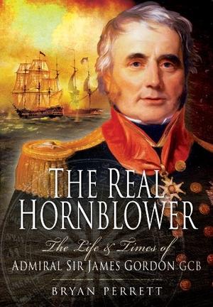Perrett, Bryan. Real Hornblower - The Life and Tim