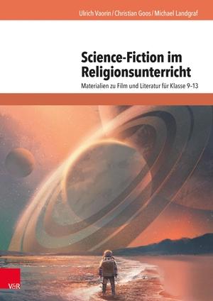 Ulrich Vaorin / Christian Goos / Michael Landgraf /  ZEIT Online-GmbH Eingang Speersort 1. Science-Fiction im Religionsunterricht - Materialien zu Film und Literatur für Klasse 9–13. Vandenhoeck & Ruprecht, 2018.